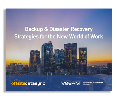 BACKUP & DISASTER RECOVERY STRATEGIES FOR THE NEW WORLD OF WORK